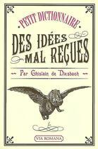 Couverture du livre « Dictionnaire des idées mal reçues » de Ghislain De Diesbach aux éditions Via Romana
