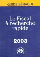 Couverture du livre « Le Fiscal A Recherche Rapide 2003 » de J Et N Seraqui aux éditions Seraqui
