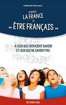 Couverture du livre « Ce qu'est la France et être français ; à ceux qui croyaient savoir et ceux qui ne savent pas » de Mahboubi Moussaoui aux éditions Sabil