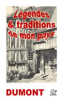 Couverture du livre « Légendes et traditions de mon pays » de Emile Dumont aux éditions La Piterne