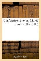 Couverture du livre « Conferences faites au musee guimet (ed.1908) » de  aux éditions Hachette Bnf