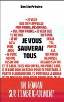 Couverture du livre « Je vous sauverai tous » de Emilie Frèche aux éditions Hachette Romans