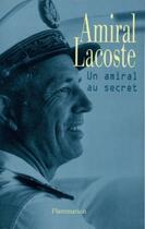 Couverture du livre « Amiral Lacoste, Un Amiral Au Secret » de Pierre Lacoste aux éditions Flammarion