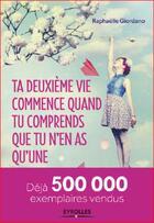 Couverture du livre « Ta deuxième vie commence quand tu comprends que tu n'en as qu'une » de Raphaelle Giordano aux éditions Eyrolles