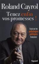 Couverture du livre « Tenez enfin vos promesses ! essai sur les pathologies politiques françaises » de Roland Cayrol aux éditions Fayard
