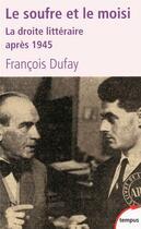Couverture du livre « Le soufre et le moisi ; la droite littéraire après 1945 » de Francois Dufay aux éditions Tempus/perrin