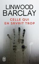 Couverture du livre « Celle qui en savait trop » de Linwood Barclay aux éditions J'ai Lu