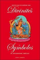 Couverture du livre « Petite encyclopédie des divinités et symboles du bouddhisme tibétain » de Cheuky Sengue aux éditions Claire Lumiere