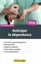 Couverture du livre « Anticiper la dépendance (édition 2018) » de Collectif Le Particu aux éditions Le Particulier