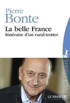 Couverture du livre « La belle France ; itinéraire d'un rural-trotter » de Pierre Bonte aux éditions Le Passeur