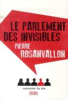 Couverture du livre « Le parlement des invisibles » de Pierre Rosanvallon aux éditions Raconter La Vie