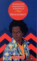 Couverture du livre « Maintenant » de Mamadou Mahmoud N'Dongo aux éditions La Cheminante