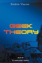 Couverture du livre « Geek theory » de Frederic Vincent aux éditions Ece-d