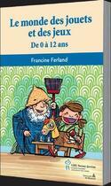 Couverture du livre « Le monde des jouets et des jeux » de Francine Ferland aux éditions Sainte Justine