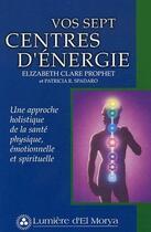 Couverture du livre « Vos sept centres d'énergie » de Elizabeth Clare Prophet et Patricia R. Spadaro aux éditions Lumiere D'el Morya