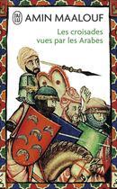 Couverture du livre « Les croisades vues par les arabes ; la barbarie chretienne en terre sainte » de Amin Maalouf aux éditions J'ai Lu