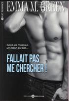 Couverture du livre « Fallait pas me chercher ! t.1 » de Emma M. Green aux éditions Editions Addictives