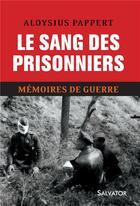 Couverture du livre « Mémoires de guerre t.2 ; le sang des prisonniers » de Aloysius Pappert aux éditions Salvator