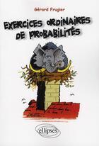 Couverture du livre « Exercices ordinaires de probabilités » de Frugier aux éditions Ellipses Marketing