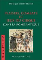 Couverture du livre « Plaisirs, combats et jeux du cirque dans la rome antique » de Monique Jallet Huant aux éditions Presses De Valmy