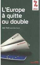 Couverture du livre « L'Europe à quitte ou double » de Attac aux éditions Syllepse