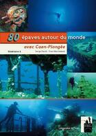 Couverture du livre « 80 épaves autour du monde ; avec Caen-Plongée » de David Serge et Marchaland Yves aux éditions Du Bout Du Monde