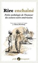 Couverture du livre « Rire enchaîné ; petite anthologie de l humour des esclaves noirs américains » de Collectif aux éditions Anacharsis