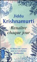 Couverture du livre « Renaître chaque jour » de Jiddu Krishnamurti aux éditions Pocket