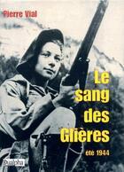 Couverture du livre « Le sang des Glières ; été 1944 » de Pierre Vial aux éditions Dualpha