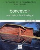 Couverture du livre « Concevoir une maison bioclimatique » de Franck Buland aux éditions 2eme Edition