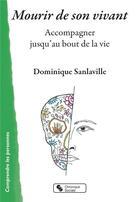 Couverture du livre « Mourir de son vivant ; accompagner jusqu'au bout de la vie » de Dominique Sanlaville aux éditions Chronique Sociale
