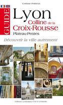 Couverture du livre « Guide Lyon ; colline de la Croix-Rousse » de Corinne Poirieux aux éditions Elah