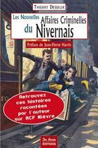 Couverture du livre « Les nouvelles affaires criminelles du Nivernais » de Thierry Desseux aux éditions De Boree