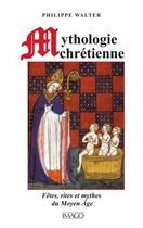 Couverture du livre « Mythologie chrétienne ; fâtes, rites et mythes du Moyen Age (3e édition)) » de Philippe Walter aux éditions Imago