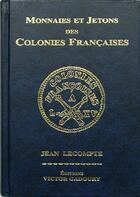 Couverture du livre « Monnaies et jetons des colonies françaises » de Jean Lecompte aux éditions Victor Gadoury