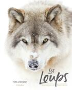 Couverture du livre « Les loups ; sauvages et fascinants » de Tom Jackson aux éditions L'imprevu