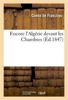 Couverture du livre « Encore L'Algerie Devant Les Chambres » de De Franclieu-C aux éditions Hachette Bnf