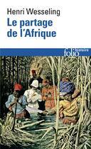 Couverture du livre « Le partage de l'afrique - (1880-1914) » de Henri Wesseling aux éditions Gallimard
