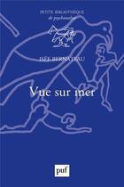 Couverture du livre « Vue sur mer ; lieux d'ancrage du psychisme » de Isee Bernateau aux éditions Puf