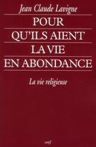 Couverture du livre « Pour qu'ils aient la vie en abondance ; la vie religieuse » de Jean-Claude Lavigne aux éditions Cerf