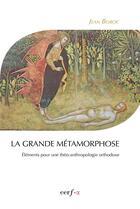 Couverture du livre « La grande métamorphose ; éléments pour une théo-anthropologie orthodoxe » de Jean Boboc aux éditions Cerf-alpha