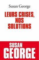 Couverture du livre « Leurs crises, nos solutions » de Susan George aux éditions Albin Michel