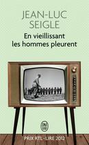 Couverture du livre « En vieillissant les hommes pleurent » de Jean-Luc Seigle aux éditions J'ai Lu