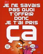 Couverture du livre « Je ne savais pas quoi t'offrir donc je t'ai pri ça (édition 2010) » de Jim aux éditions Soleil