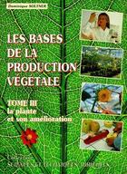 Couverture du livre « Les bases de la production végétale t.3 ; la plante et son amélioration » de Dominique Soltner aux éditions Dominique Soltner