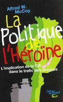 Couverture du livre « La politique de l'heroine : l implication de la cia dans le trafic des drogues » de Alfred Mccoy aux éditions Lezard
