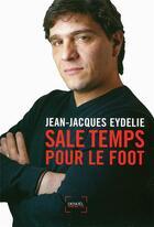Couverture du livre « Sale temps pour le foot » de Jean-Jacques Eydelie aux éditions Denoel