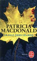 Couverture du livre « La fille dans les bois » de Patricia Macdonald aux éditions Lgf