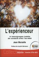 Couverture du livre « L'expérienceur ; 14 témoignages inédits de contacts avec l'au-delà » de Jean Morzelle aux éditions Temps Present