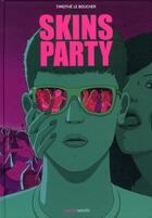 Couverture du livre « Skins party » de Timothe Le Boucher aux éditions Manolosanctis